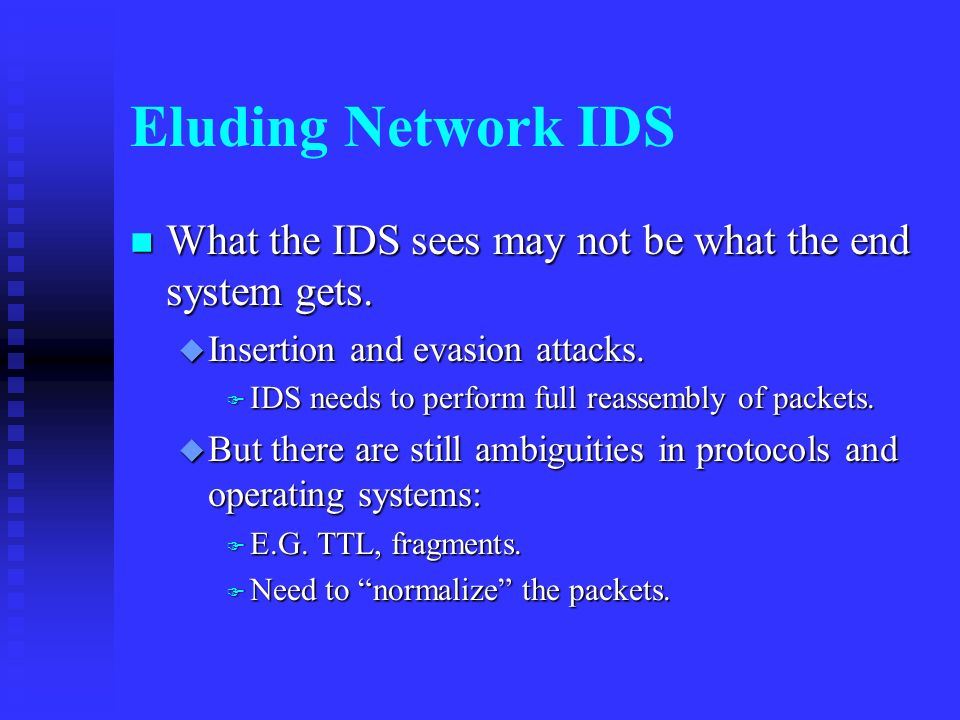 Eluding Network IDS What the IDS sees may not be what the end system gets.