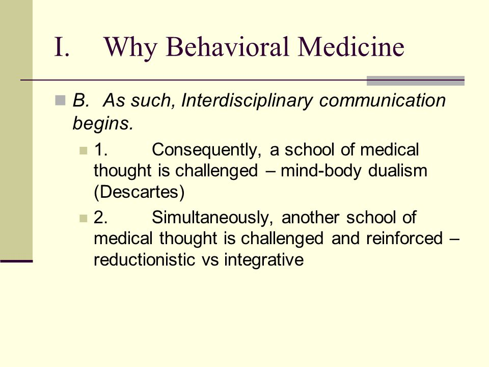 I.Why Behavioral Medicine B.As such, Interdisciplinary communication begins.