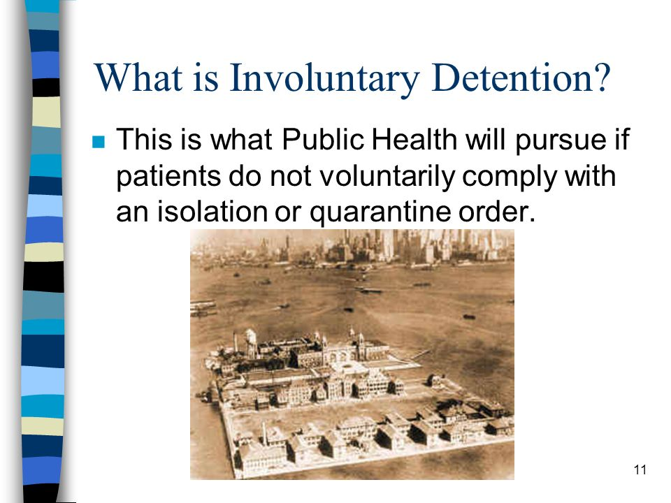 11 What is Involuntary Detention.