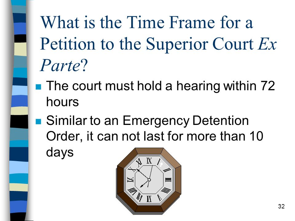 32 What is the Time Frame for a Petition to the Superior Court Ex Parte.