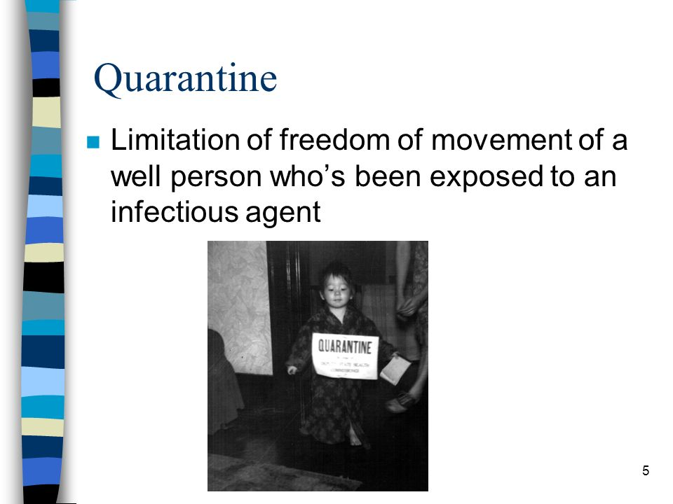 5 Quarantine n Limitation of freedom of movement of a well person whos been exposed to an infectious agent