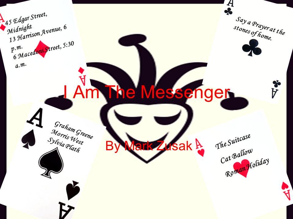 I Am The Messenger By Mark Zusak The Suitcase Cat Ballow Roman Holiday 45 Edgar Street, Midnight 13 Harrison Avenue, 6 p.m. 6 Macedoni Street, 5:30 a.