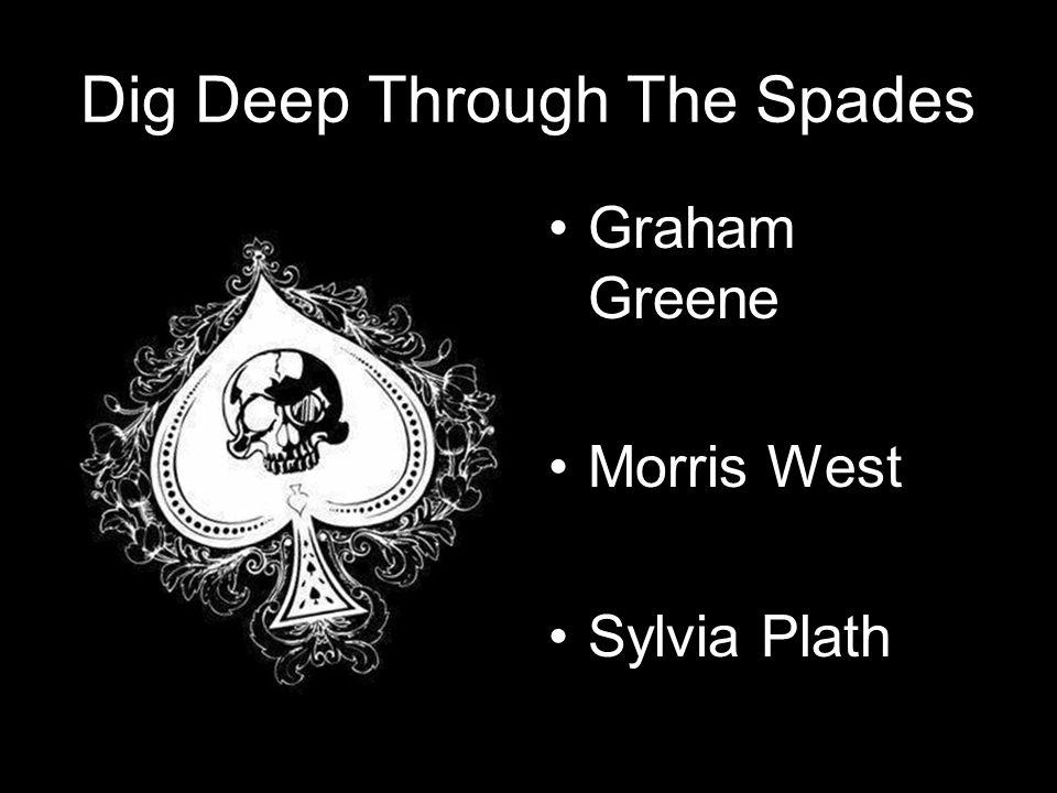 Dig Deep Through The Spades Graham Greene Morris West Sylvia Plath
