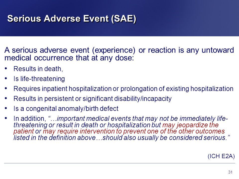 Serious Adverse Event (SAE) A serious adverse event (experience) or reaction is any untoward medical occurrence that at any dose: Results in death, Is