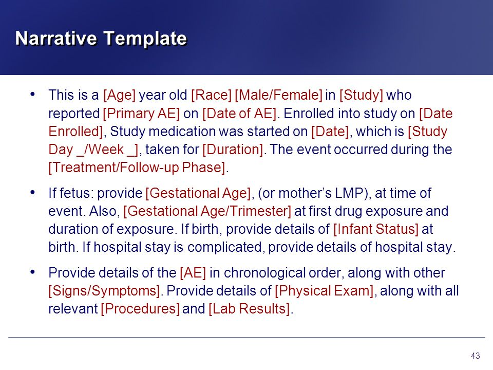 Narrative Template 43 This is a [Age] year old [Race] [Male/Female] in [Study] who reported [Primary AE] on [Date of AE]. Enrolled into study on [Date