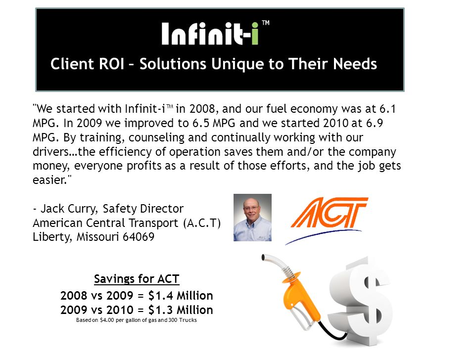 Client ROI – Solutions Unique to Their Needs We started with Infinit-i in 2008, and our fuel economy was at 6.1 MPG.