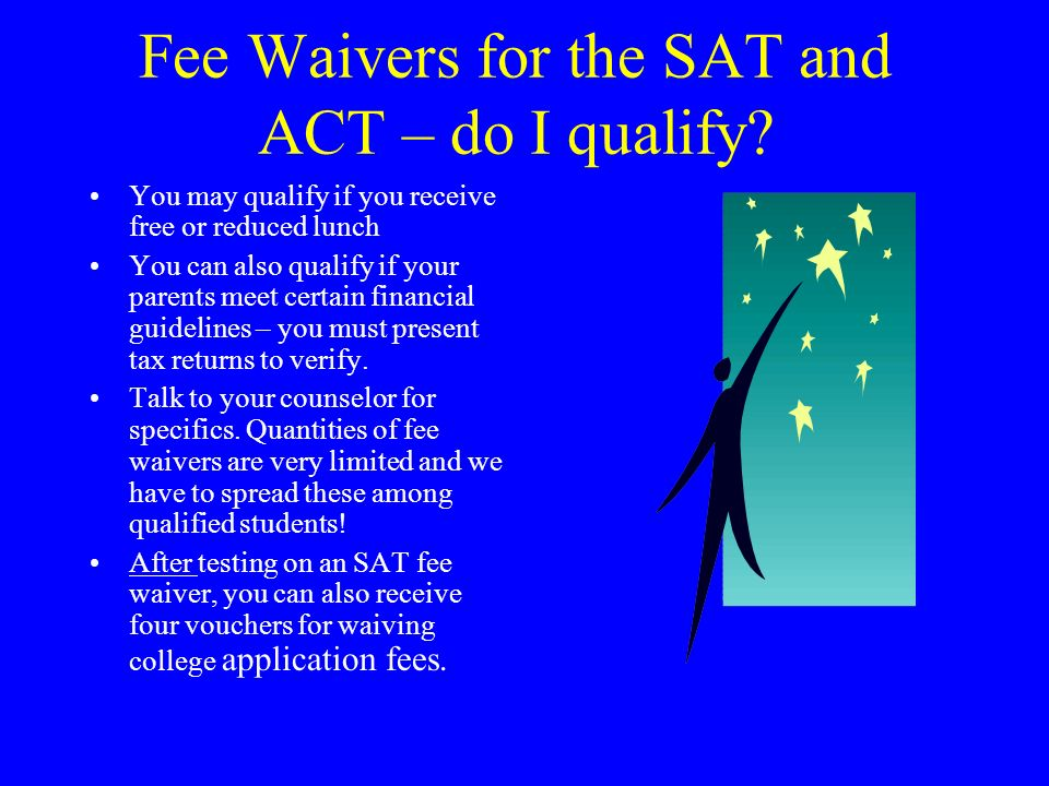 Fee Waivers for the SAT and ACT – do I qualify? You may qualify if you receive free or reduced lunch You can also qualify if your parents meet certain