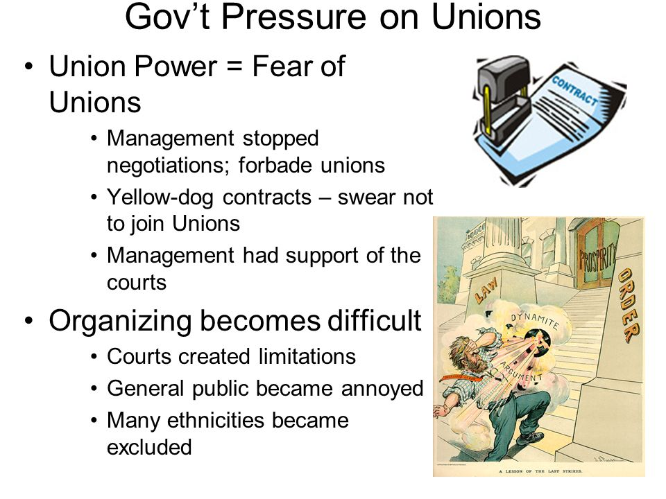Govt Pressure on Unions Union Power = Fear of Unions Management stopped negotiations; forbade unions Yellow-dog contracts – swear not to join Unions M