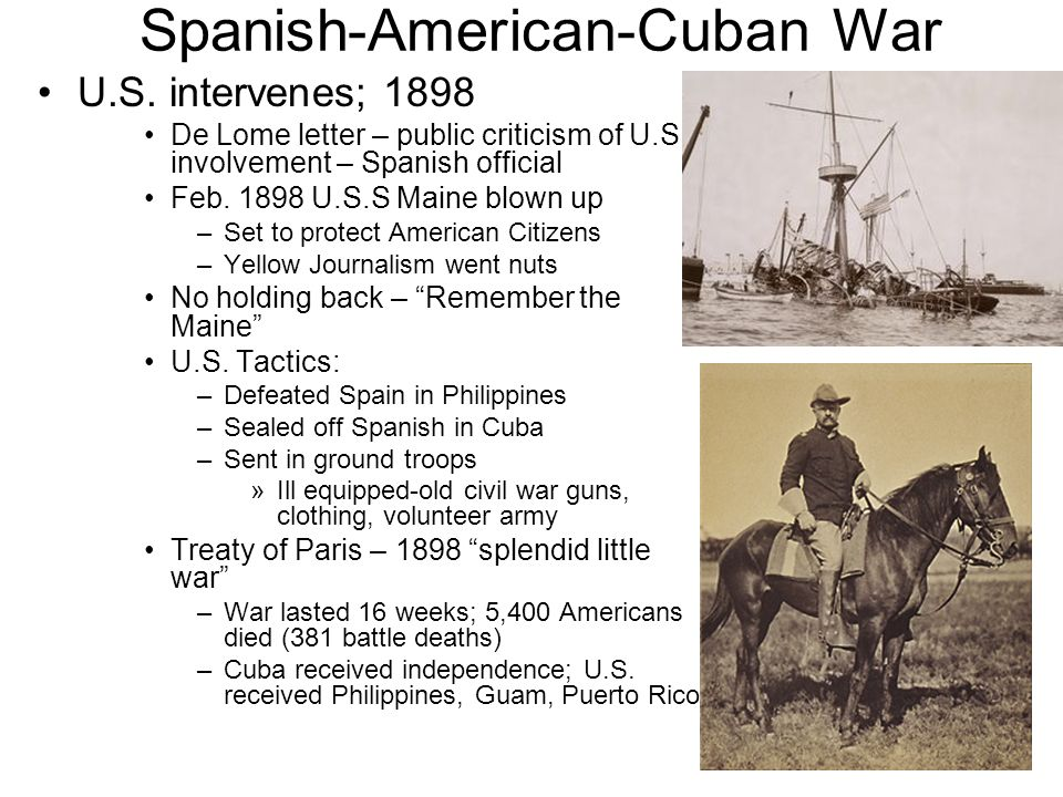 Spanish-American-Cuban War U.S. intervenes; 1898 De Lome letter – public criticism of U.S. involvement – Spanish official Feb. 1898 U.S.S Maine blown