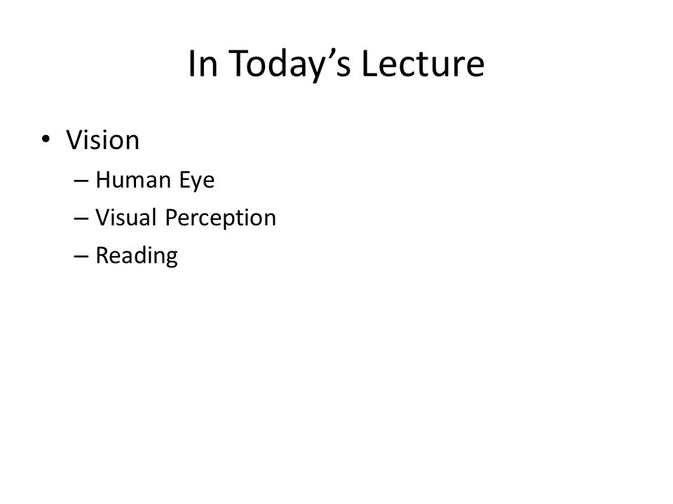 In Todays Lecture Vision – Human Eye – Visual Perception – Reading