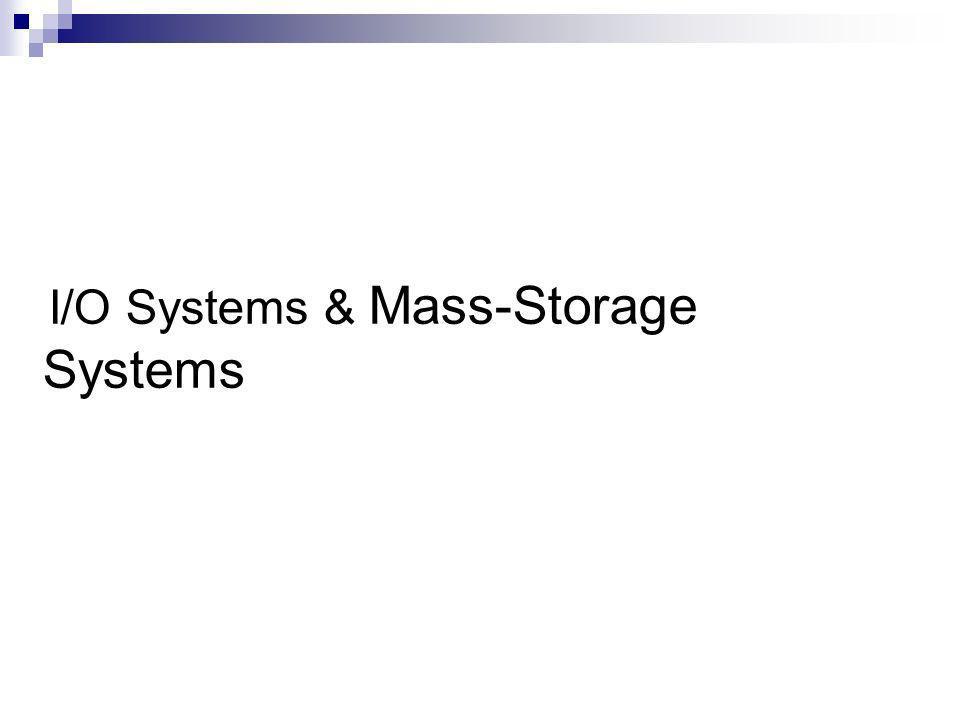 I/O Systems & Mass-Storage Systems