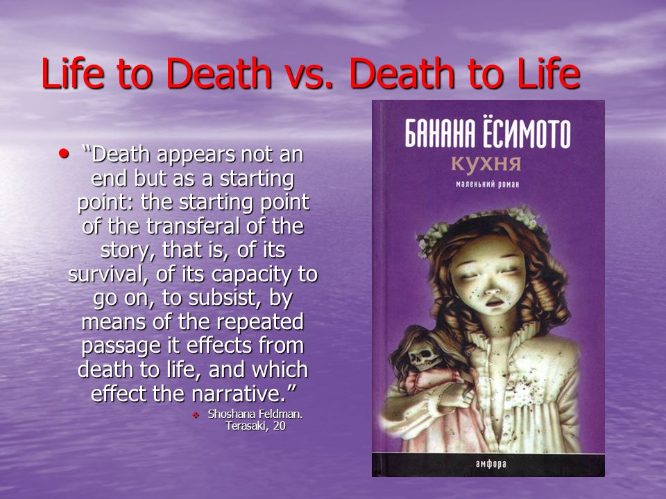 Life to Death vs. Death to Life Death appears not an end but as a starting point: the starting point of the transferal of the story, that is, of its s
