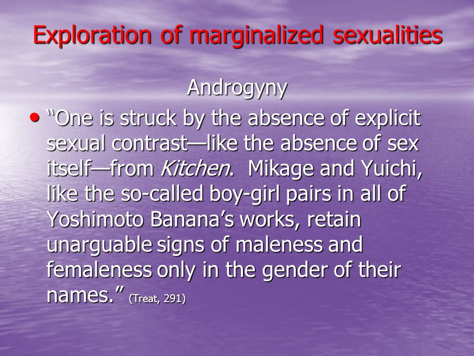 Exploration of marginalized sexualities Androgyny One is struck by the absence of explicit sexual contrastlike the absence of sex itselffrom Kitchen.