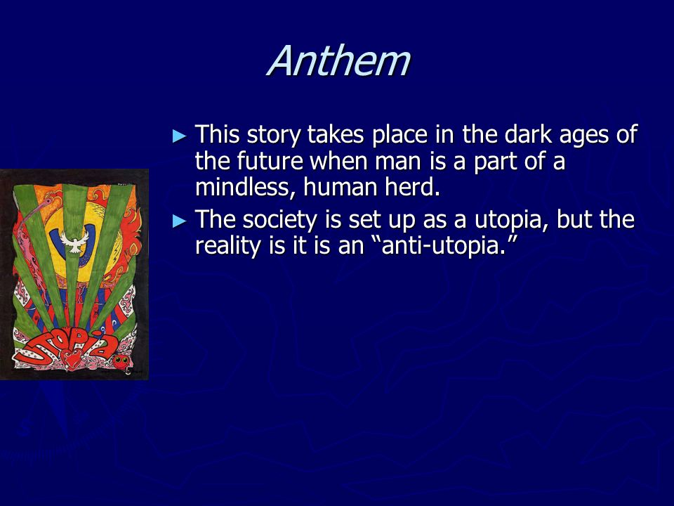 Anthem This story takes place in the dark ages of the future when man is a part of a mindless, human herd. This story takes place in the dark ages of