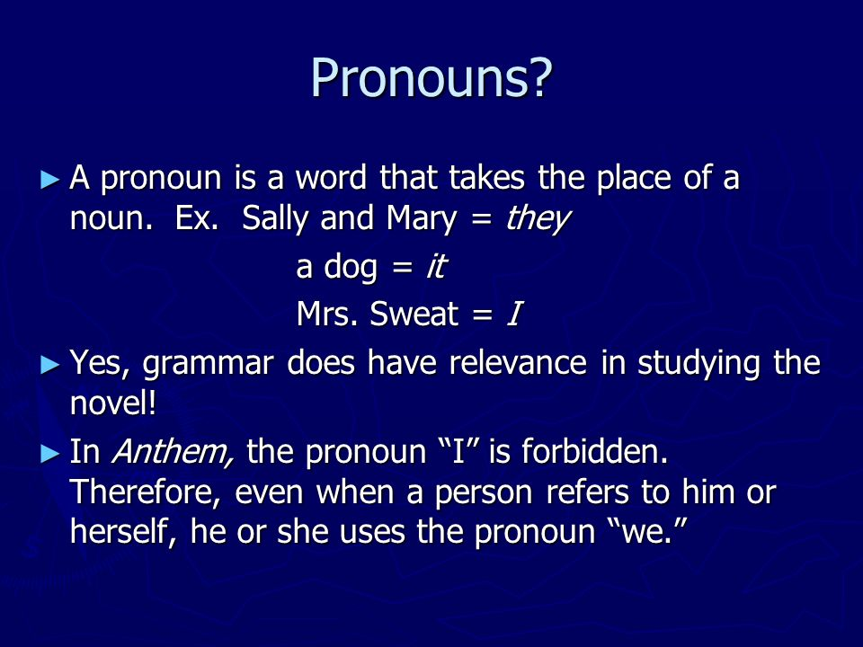 Pronouns. A pronoun is a word that takes the place of a noun.