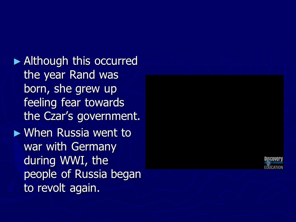 Although this occurred the year Rand was born, she grew up feeling fear towards the Czars government. Although this occurred the year Rand was born, s