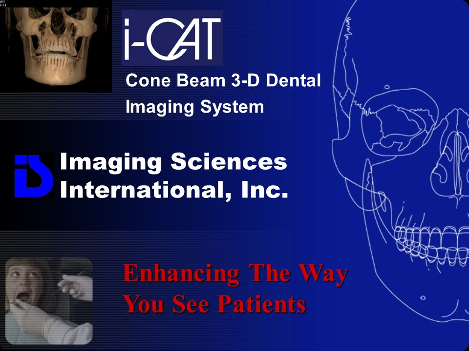 Imaging Sciences International, Inc. Cone Beam 3-D Dental Imaging System Enhancing The Way You See Patients