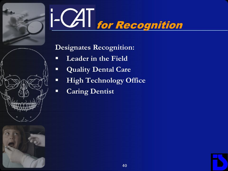 40 Designates Recognition: Leader in the Field Quality Dental Care High Technology Office Caring Dentist for Recognition