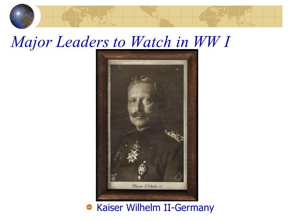 Major Leaders to Watch in WW I Kaiser Wilhelm II-Germany