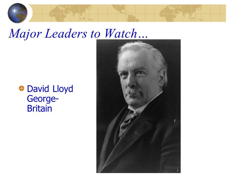 Major Leaders to Watch… David Lloyd George- Britain