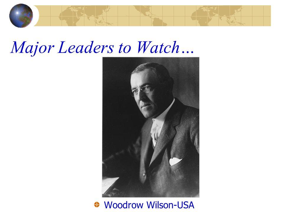 Major Leaders to Watch… Woodrow Wilson-USA