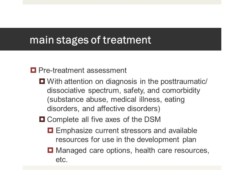 main stages of treatment Pre-treatment assessment With attention on diagnosis in the posttraumatic/ dissociative spectrum, safety, and comorbidity (su