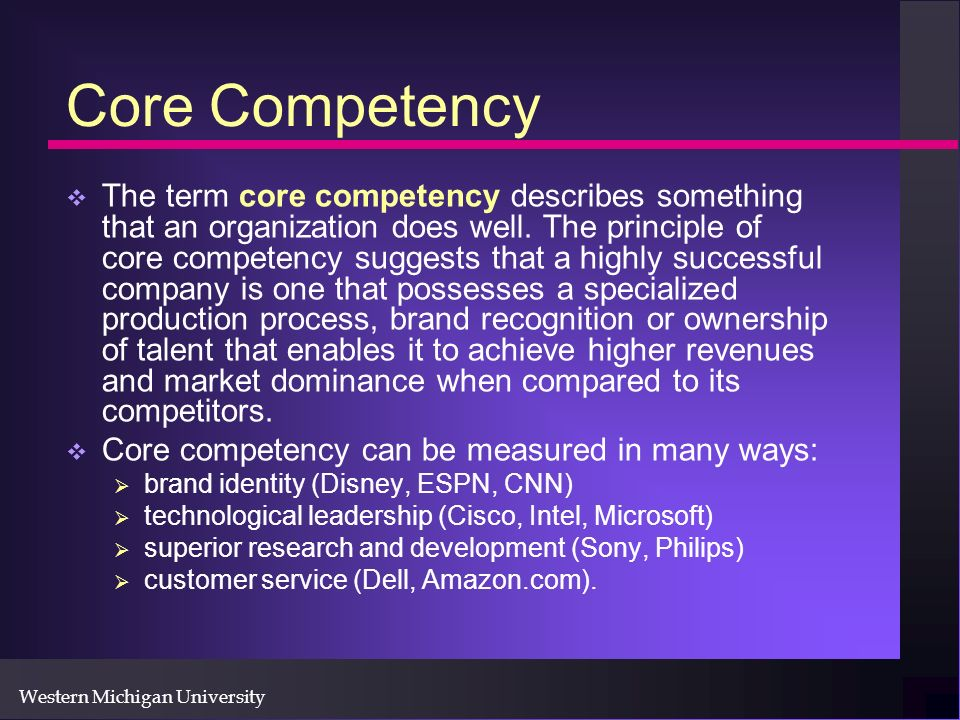 Western Michigan University Core Competency The term core competency describes something that an organization does well.