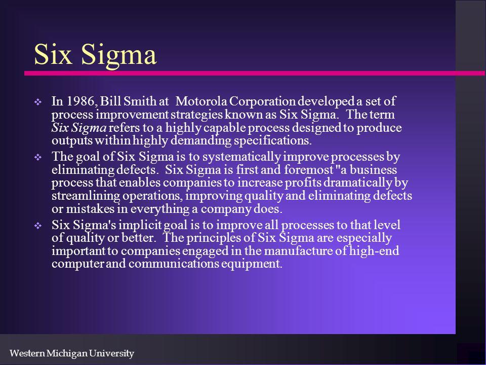 Western Michigan University Six Sigma In 1986, Bill Smith at Motorola Corporation developed a set of process improvement strategies known as Six Sigma