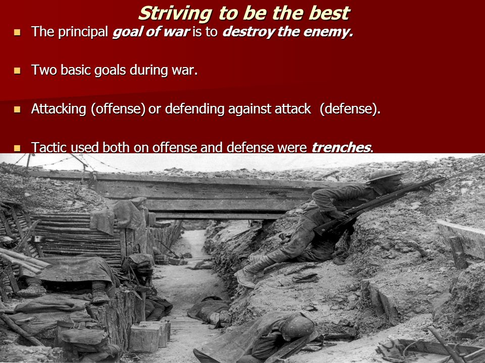Striving to be the best The principal goal of war is to destroy the enemy. The principal goal of war is to destroy the enemy. Two basic goals during w