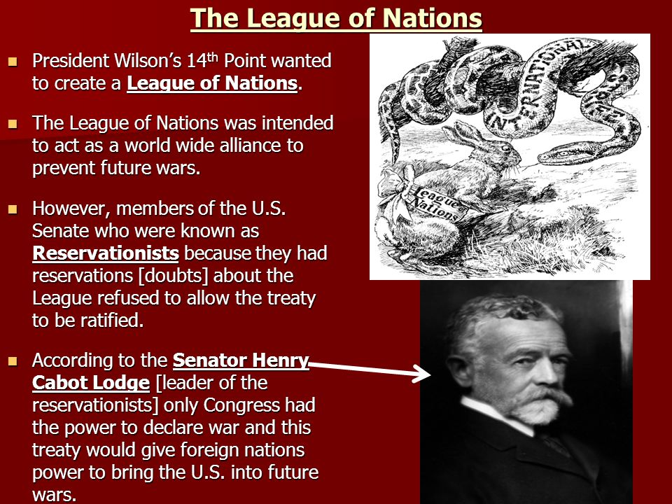 The League of Nations President Wilsons 14 th Point wanted to create a League of Nations. President Wilsons 14 th Point wanted to create a League of N