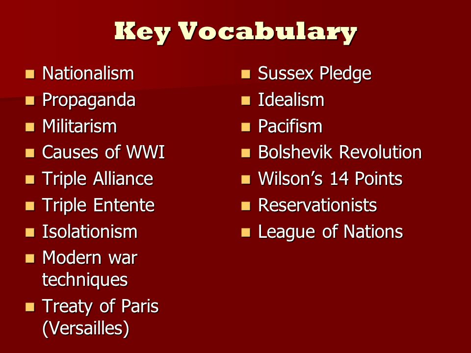Key Vocabulary Nationalism Nationalism Propaganda Propaganda Militarism Militarism Causes of WWI Causes of WWI Triple Alliance Triple Alliance Triple