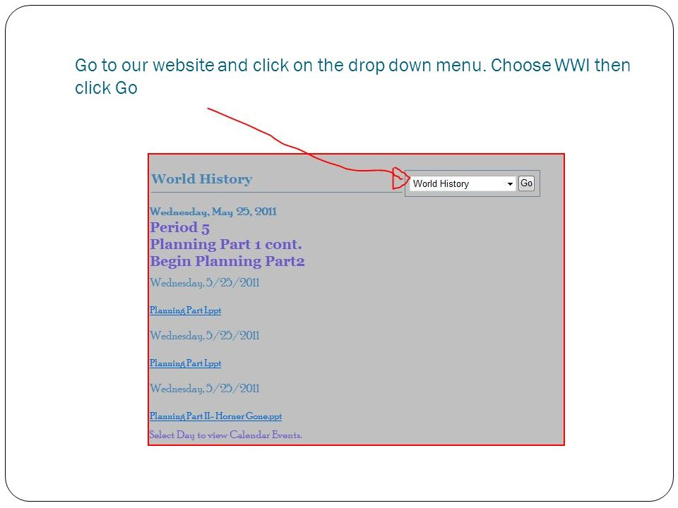 Go to our website and click on the drop down menu. Choose WWI then click Go