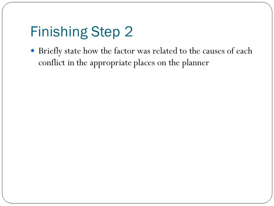Finishing Step 2 Briefly state how the factor was related to the causes of each conflict in the appropriate places on the planner