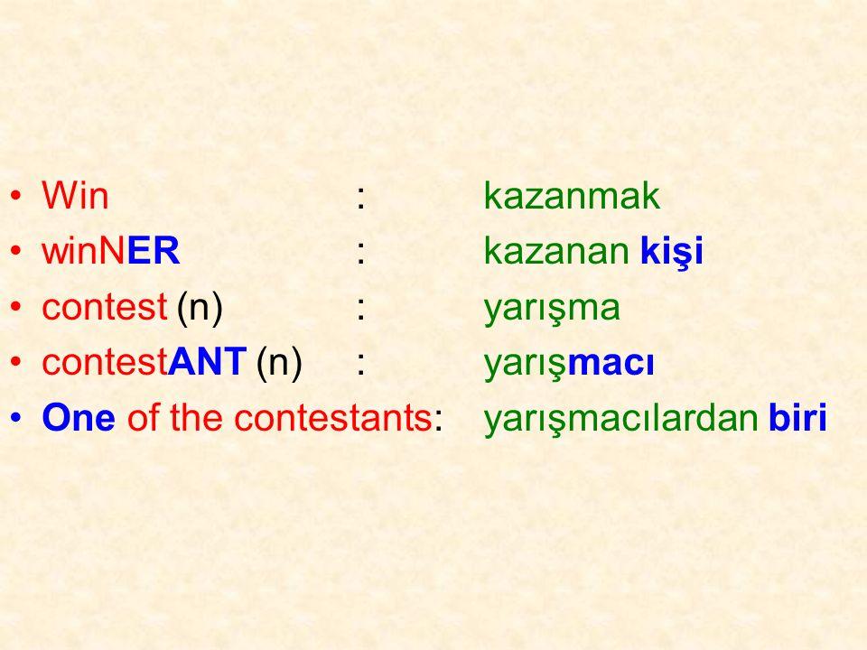 Win: winNER: contest (n): contestANT (n): One of the contestants: kazanmak kazanan kişi yarışma yarışmacı yarışmacılardan biri