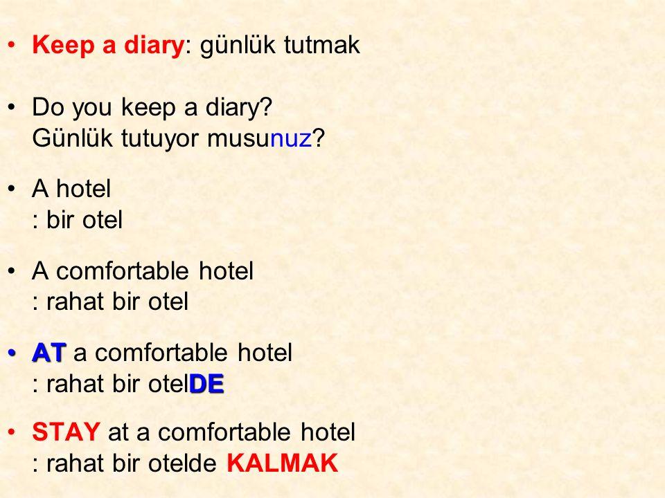 Keep a diary: günlük tutmak Do you keep a diary. Günlük tutuyor musunuz.