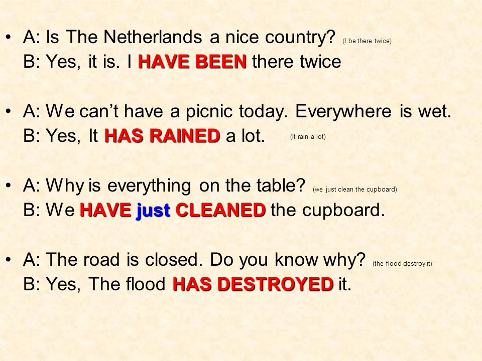 A: Is The Netherlands a nice country. (I be there twice) HAVE BEEN B: Yes, it is.