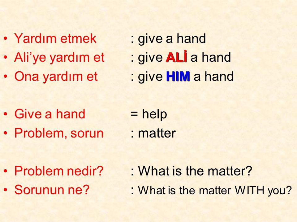 Yardım etmek Aliye yardım et Ona yardım et Give a hand Problem, sorun Problem nedir.