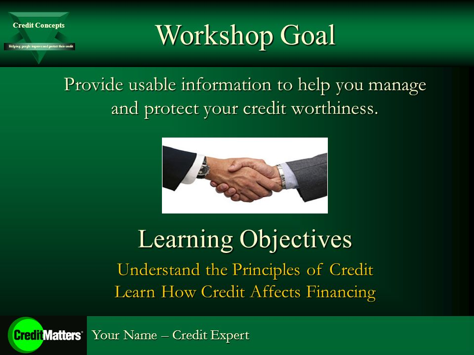 Helping people improve and protect their credit Credit Concepts Your Name – Credit Expert Provide usable information to help you manage and protect your credit worthiness.