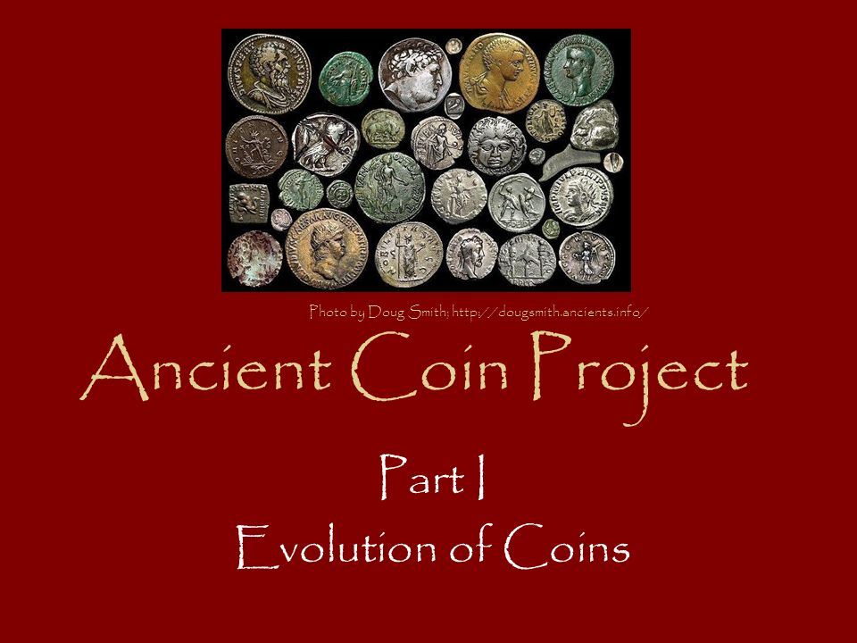 Ancient Coin Project Part I Evolution of Coins Photo by Doug Smith;