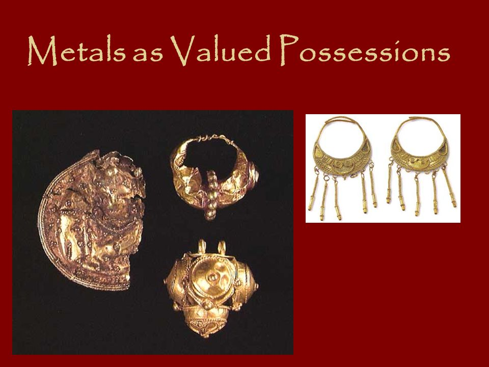 Metals as Valued Possessions