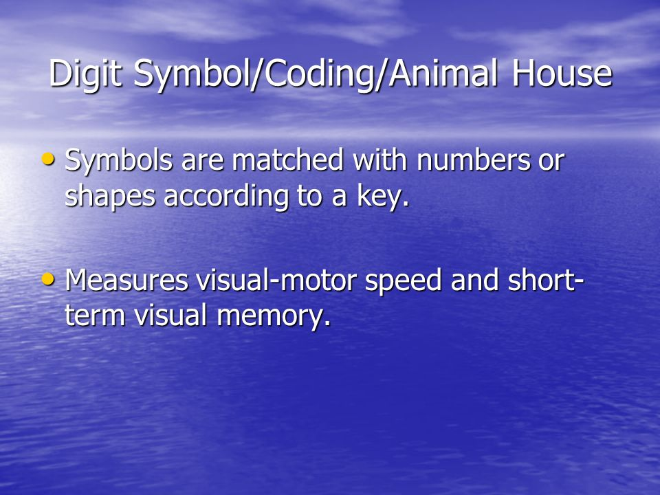 Digit Symbol/Coding/Animal House Symbols are matched with numbers or shapes according to a key. Symbols are matched with numbers or shapes according t