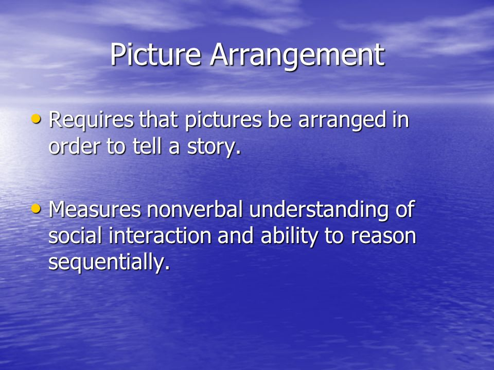 Picture Arrangement Requires that pictures be arranged in order to tell a story. Requires that pictures be arranged in order to tell a story. Measures