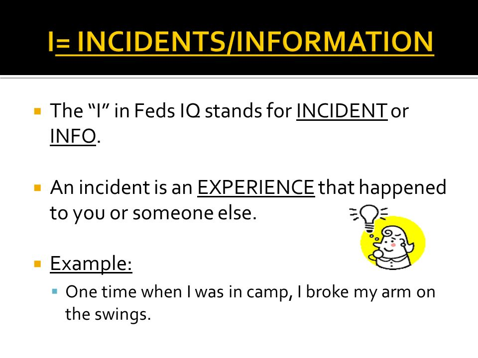 The I in Feds IQ stands for INCIDENT or INFO.