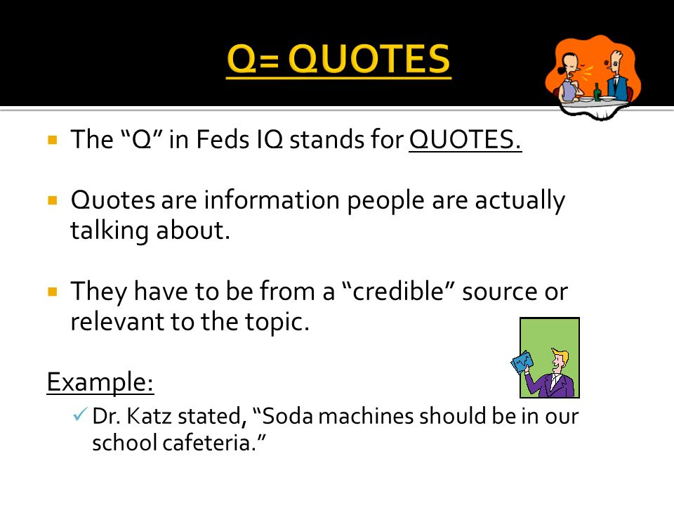 The Q in Feds IQ stands for QUOTES. Quotes are information people are actually talking about.