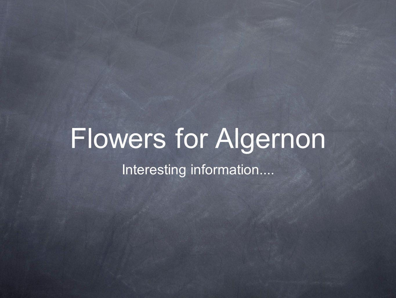 Flowers for Algernon Interesting information....