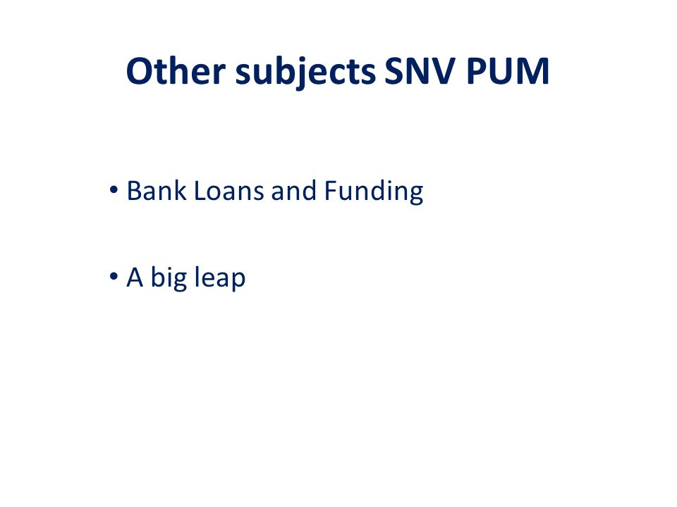 Other subjects SNV PUM Bank Loans and Funding A big leap