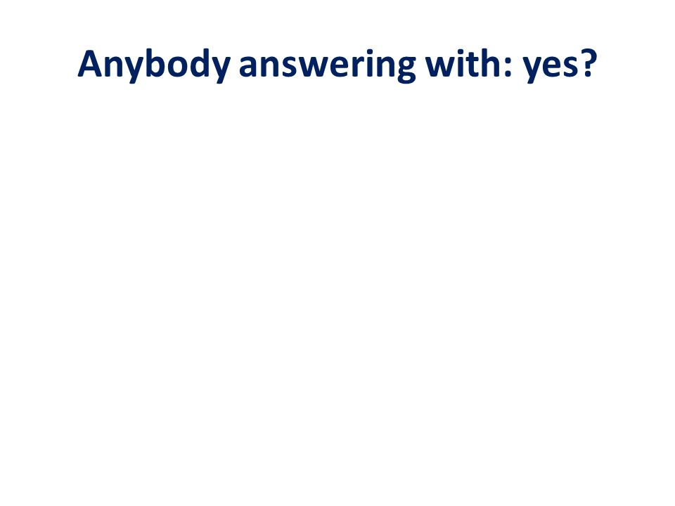 Anybody answering with: yes?