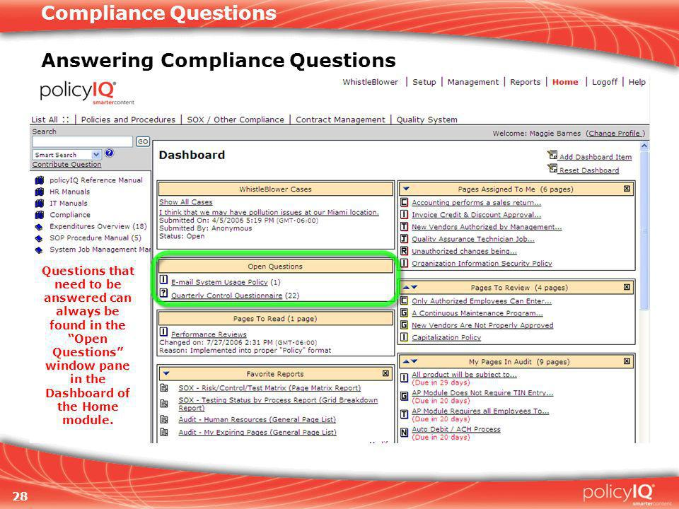 28 Compliance Questions Answering Compliance Questions Questions that need to be answered can always be found in the Open Questions window pane in the Dashboard of the Home module.