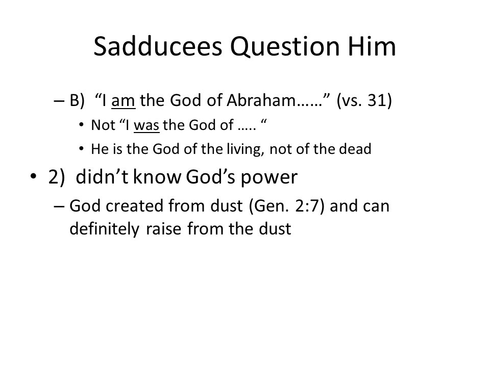 Sadducees Question Him – B) I am the God of Abraham…… (vs.