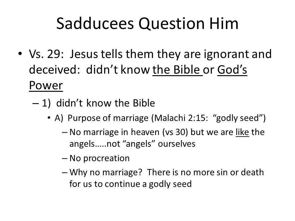 Sadducees Question Him Vs. 29: Jesus tells them they are ignorant and deceived: didnt know the Bible or Gods Power – 1) didnt know the Bible A) Purpos